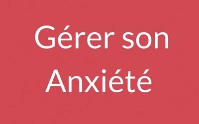 Comment gérer l'anxiété, l'inquiétude, le trouble anxieux